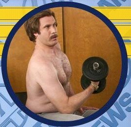 """Oh, I can barely lift my right arm 'cause I did so many."" - Ron Burgundy"